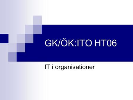 GK/ÖK:ITO HT06 IT i organisationer.
