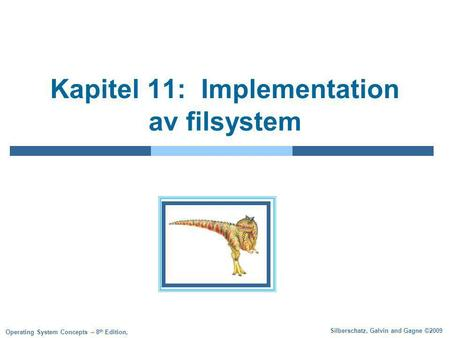Silberschatz, Galvin and Gagne ©2009 Operating System Concepts – 8 th Edition, Kapitel 11: Implementation av filsystem.