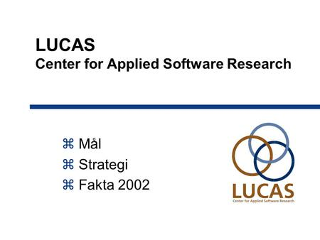 LUCAS Center for Applied Software Research  Mål  Strategi  Fakta 2002.