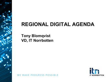 REGIONAL DIGITAL AGENDA Tony Blomqvist VD, IT Norrbotten.