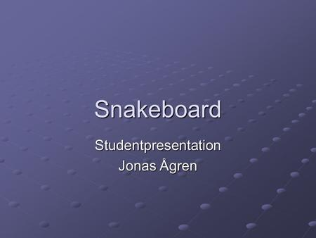 Snakeboard Studentpresentation Jonas Ågren. Vetenskapliga artiklar Newtonian exercise on a snake-board David Robinson Decoupled Control for the Snakeboard.