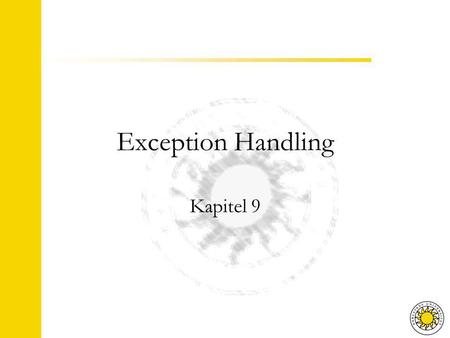 Exception Handling Kapitel 9. Agenda Exceptions try, throw and catch Skapa en egen exception-klass Multipla throw / catch Slänga vidare en exception Olika.