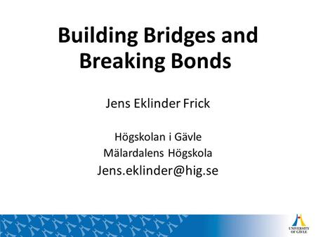 Building Bridges and Breaking Bonds