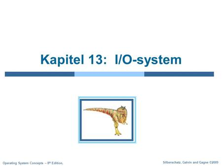 Silberschatz, Galvin and Gagne ©2009 Operating System Concepts – 8 th Edition, Kapitel 13: I/O-system.