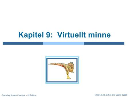Silberschatz, Galvin and Gagne ©2009 Operating System Concepts – 8 th Edition, Kapitel 9: Virtuellt minne.