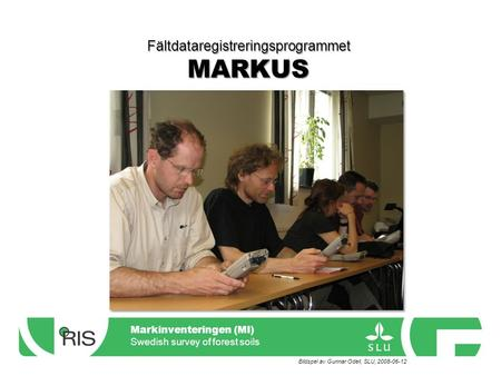 Markinventeringen (MI) Swedish survey of forest soils Markinventeringen (MI) Swedish survey of forest soils Fältdataregistreringsprogrammet MARKUS Bildspel.