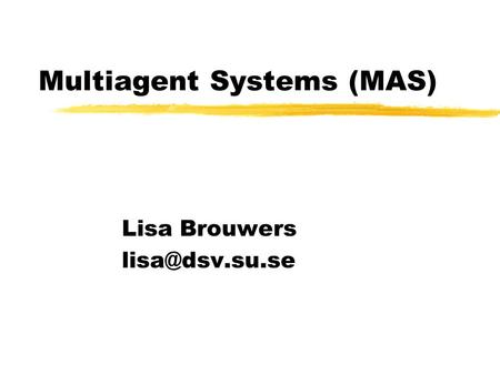 Multiagent Systems (MAS) Lisa Brouwers