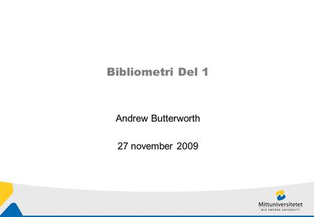 Bibliometri Del 1 Andrew Butterworth 27 november 2009.