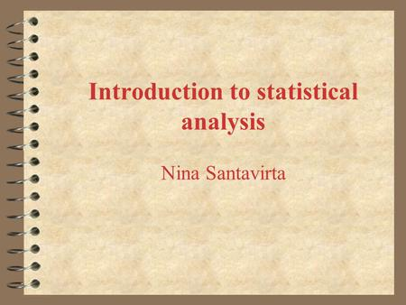 Introduction to statistical analysis Nina Santavirta.