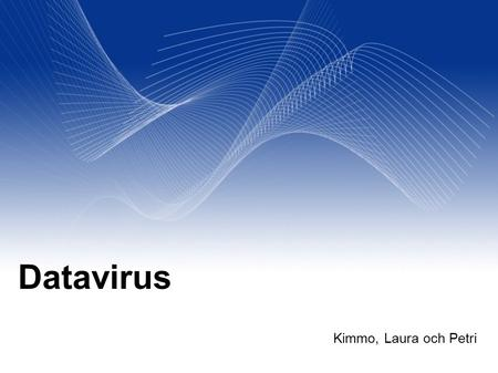 Your Name Your Title Your Organization (Line #1)‏ Your Organization (Line #2)‏ 2005-12-31 Datavirus Kimmo, Laura och Petri.