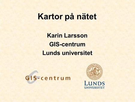 Karin Larsson GIS-centrum Lunds universitet