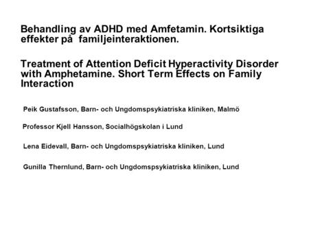 Behandling av ADHD med Amfetamin. Kortsiktiga effekter på familjeinteraktionen. Treatment of Attention Deficit Hyperactivity Disorder with Amphetamine.