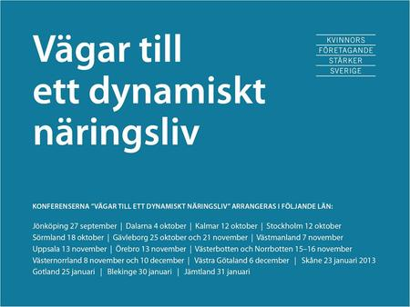 SWEDISH AGENCY FOR ECONOMIC AND REGIONAL GROWTH. SWEDISH AGENCY FOR ECONOMIC AND REGIONAL GROWTH Bredda vägen för tillväxt Kvinnors företagande – en strategisk.