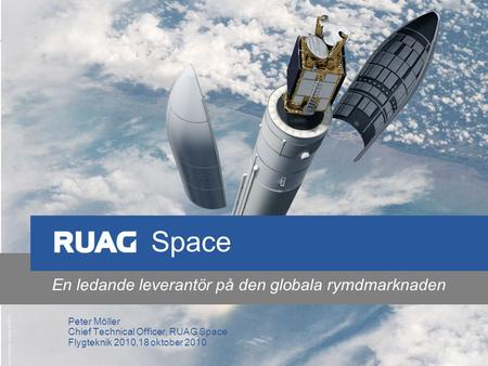 1RUAG Space Country Strategy SWE FINAL v6.ppt A4rb_standard – 200900824 – do not delete this text object! RUAG Space, Peter Möller 1 En ledande leverantör.