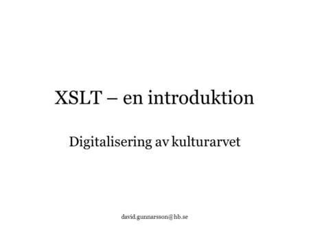 XSLT – en introduktion Digitalisering av kulturarvet.