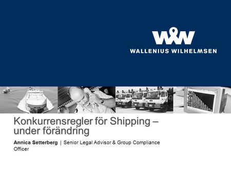 Konkurrensregler för Shipping – under förändring Annica Setterberg | Senior Legal Advisor & Group Compliance Officer.