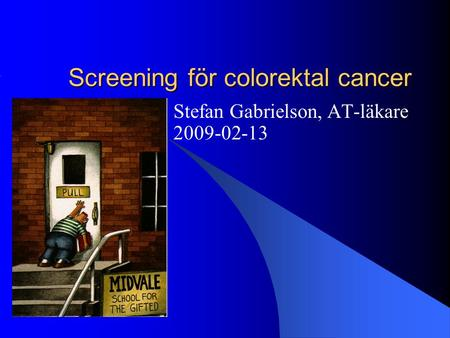 Screening för colorektal cancer Stefan Gabrielson, AT-läkare 2009-02-13.
