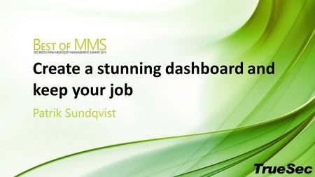 Create a stunning dashboard and keep your job Patrik Sundqvist.