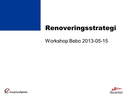 Renoveringsstrategi Workshop Bebo 2013-05-15.