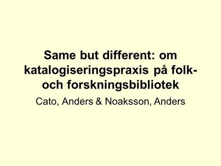 Cato, Anders & Noaksson, Anders