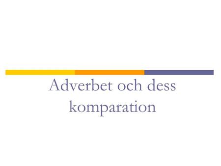 Adverbet och dess komparation