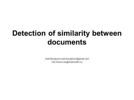 Detection of similarity between documents Axel Bengtsson Ola Olsson