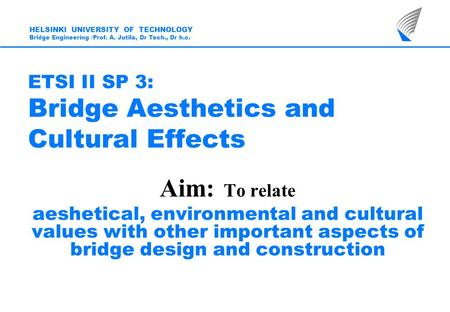 ETSI II SP 3: Bridge Aesthetics and Cultural Effects Aim: To relate aeshetical, environmental and cultural values with other important aspects of bridge.
