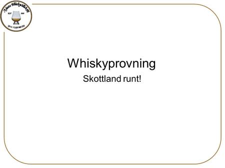 Whiskyprovning Skottland runt!. Skottlands whiskyregioner Speyside Lowlands Highlands Cambeltown Islay Islands.