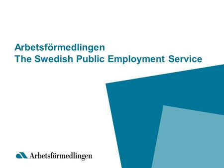 Arbetsförmedlingen The Swedish Public Employment Service.
