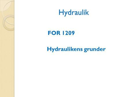 Hydraulik FOR 1209 Hydraulikens grunder.