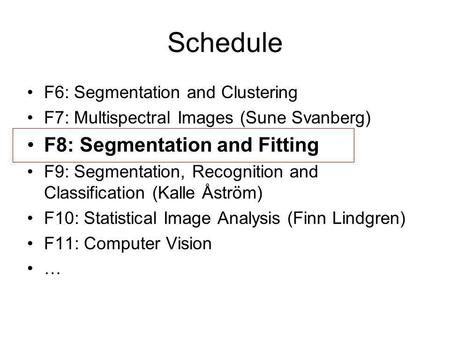 Schedule F6: Segmentation and Clustering F7: Multispectral Images (Sune Svanberg) F8: Segmentation and Fitting F9: Segmentation, Recognition and Classification.