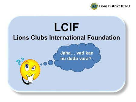 Jaha… vad kan nu detta vara? LCIF Lions Clubs International Foundation.