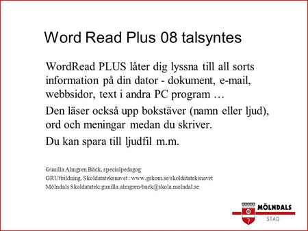 Word Read Plus 08 talsyntes WordRead PLUS låter dig lyssna till all sorts information på din dator - dokument, e-mail, webbsidor, text i andra PC program.