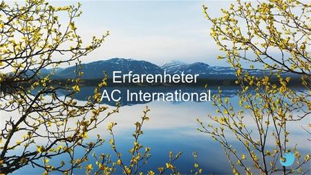 "Erfarenheter AC International. ""Caught by Västerbotten Lapland!"""