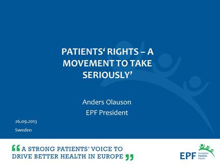 26.09.2013 Sweden Anders Olauson EPF President PATIENTS' RIGHTS – A MOVEMENT TO TAKE SERIOUSLY'