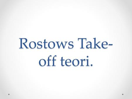 Rostows Take-off teori.