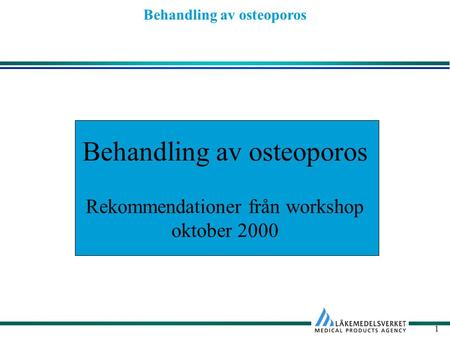 Behandling av osteoporos 1 Rekommendationer från workshop oktober 2000.