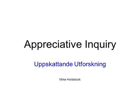 Appreciative Inquiry Uppskattande Utforskning Mike Holdstock.