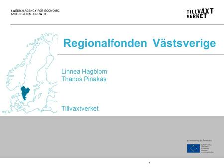 SWEDISH AGENCY FOR ECONOMIC AND REGIONAL GROWTH Linnea Hagblom Thanos Pinakas Tillväxtverket RegionalfondenVästsverige 1.