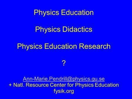 Physics Education Physics Didactics Physics Education Research ? + Natl. Resource Center for Physics Education fysik.org.