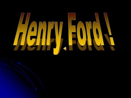 Henry Ford !.
