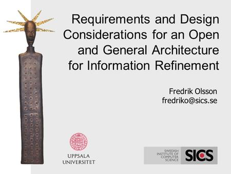 Requirements and Design Considerations for an Open and General Architecture for Information Refinement Fredrik Olsson