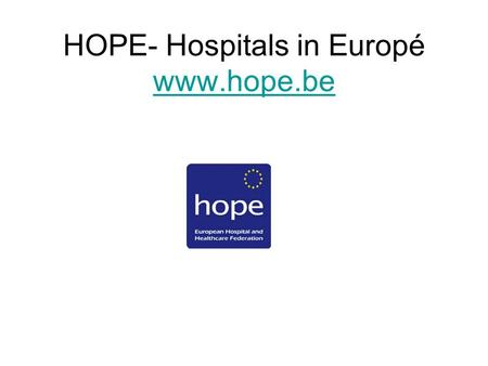 HOPE- Hospitals in Europé www.hope.be www.hope.be.