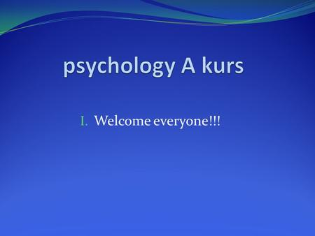 Psychology A kurs Welcome everyone!!!.