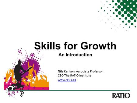 Skills for Growth An Introduction Nils Karlson, Associate Professor CEO The RATIO Institute www.ratio.se.