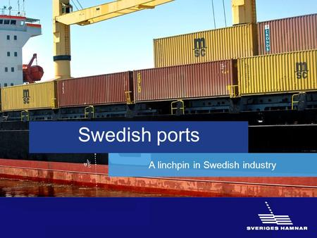 Swedish ports A linchpin in Swedish industry. 95% of Swedish foreign trade is transported through a port.