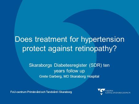 FoU-centrum Primärvård och Tandvård i Skaraborg Does treatment for hypertension protect against retinopathy? Skaraborgs Diabetesregister (SDR) ten years.