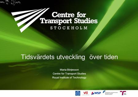 Tidsvärdets utveckling över tiden Maria Börjesson Centre for Transport Studies Royal Institute of Technology.