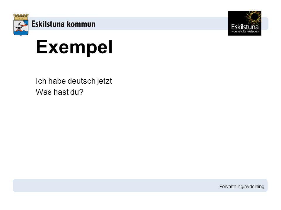 Exempel Ich habe deutsch jetzt Was hast du Förvaltning/avdelning