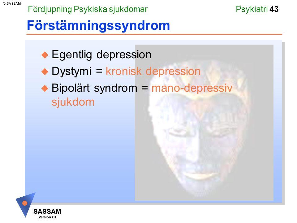 Förstämningssyndrom Egentlig depression Dystymi = kronisk depression